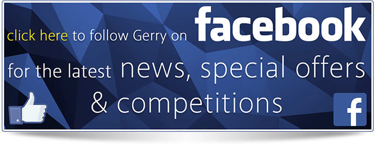 follow Gerry on facebook for the latest news, special offers & competitions